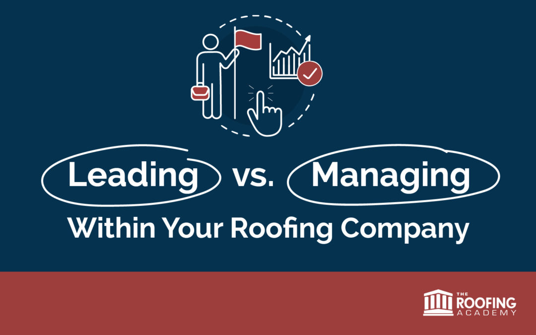 Leading Vs. Managing Within Your Roofing Company