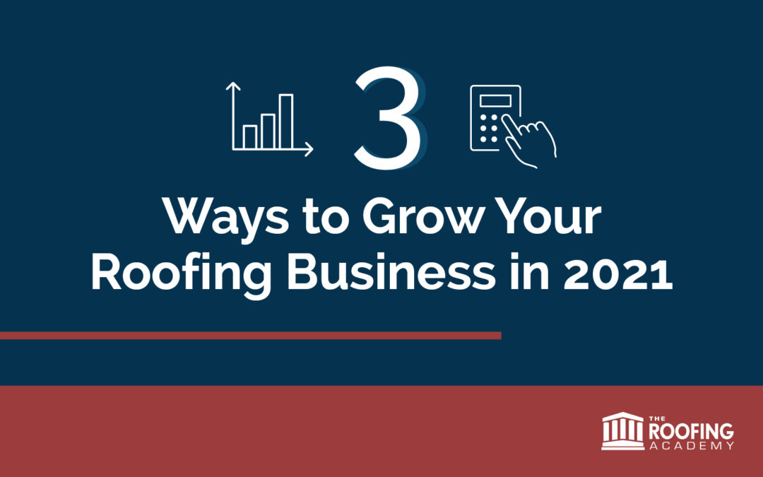 3 Ways to Grow Your Roofing Business in 2021